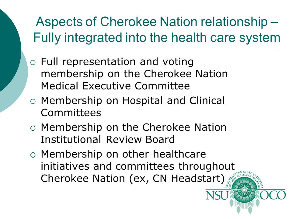 Aspects of Cherokee Nation relationship – Fully integrated into the health care system  Full representation and voting membership on the Cherokee Nat