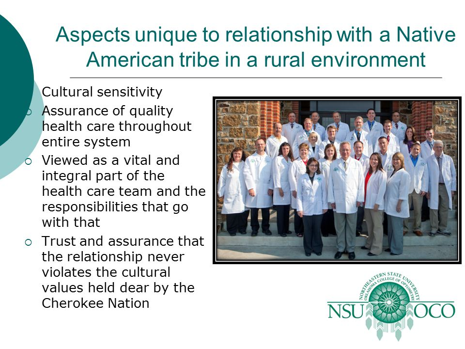 Aspects unique to relationship with a Native American tribe in a rural environment  Cultural sensitivity  Assurance of quality health care throughou