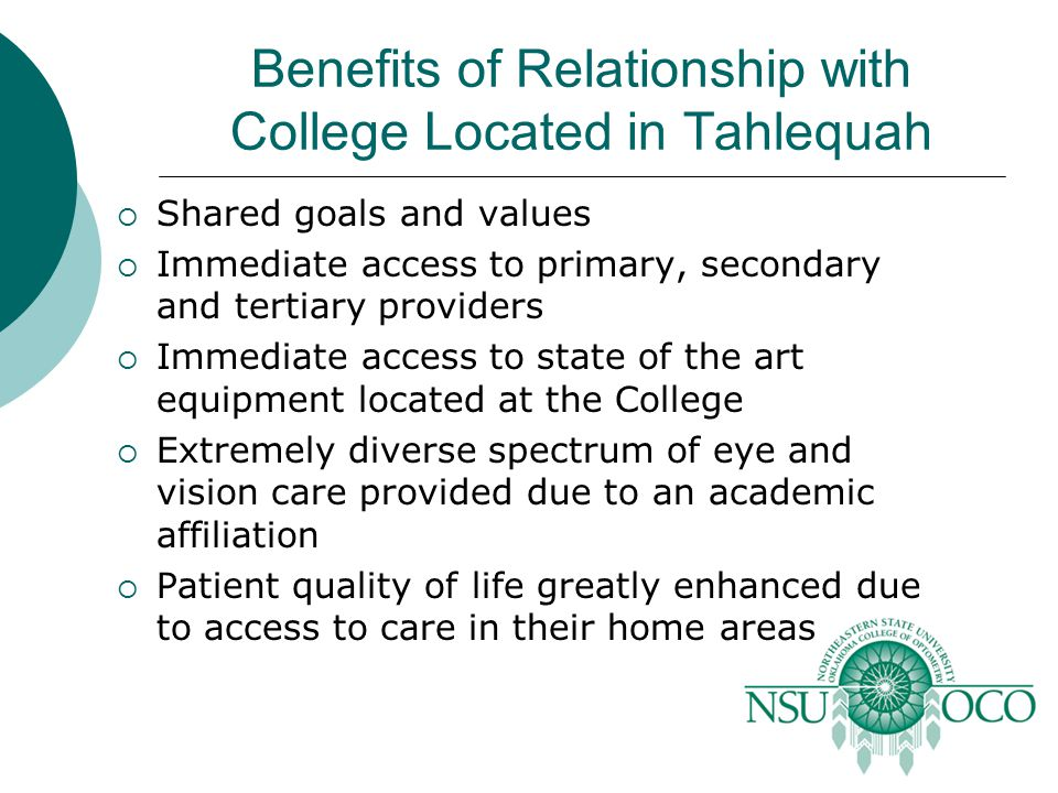 Benefits of Relationship with College Located in Tahlequah  Shared goals and values  Immediate access to primary, secondary and tertiary providers 
