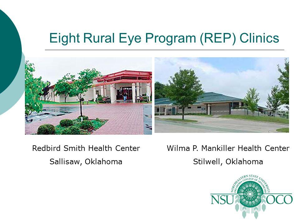 Eight Rural Eye Program (REP) Clinics Redbird Smith Health Center Sallisaw, Oklahoma Wilma P. Mankiller Health Center Stilwell, Oklahoma