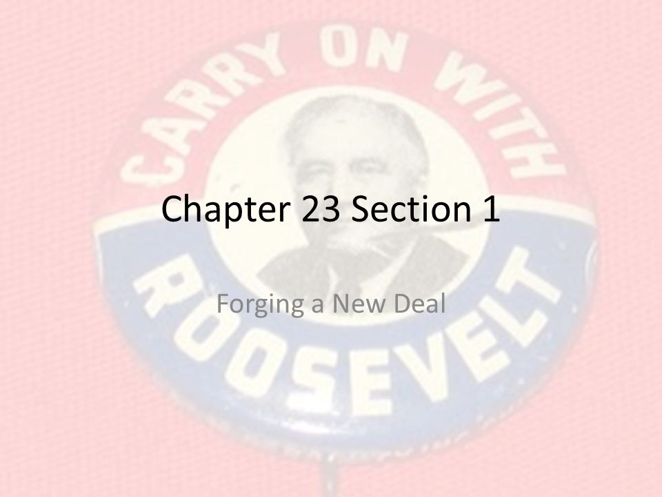 Chapter 23 Section 1 Forging a New Deal