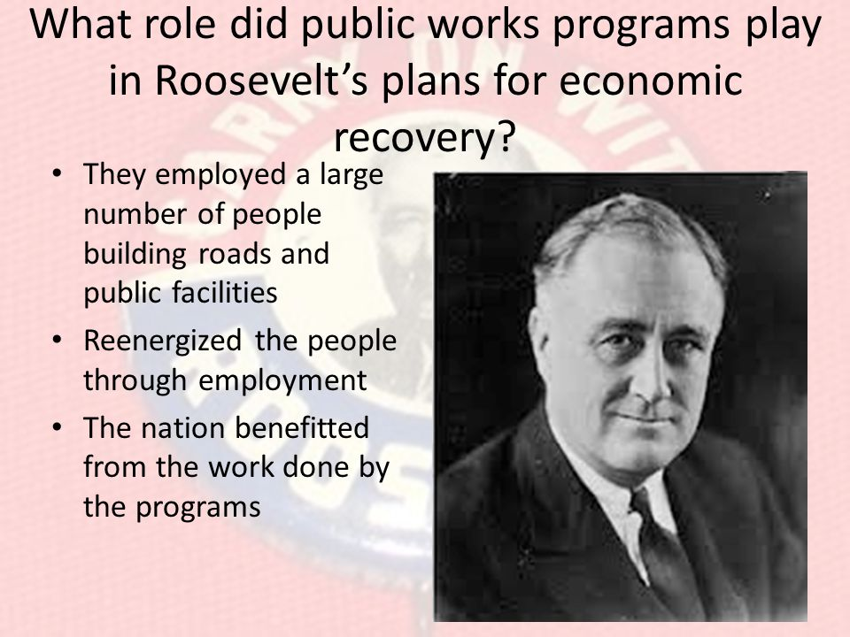 What role did public works programs play in Roosevelt's plans for economic recovery.