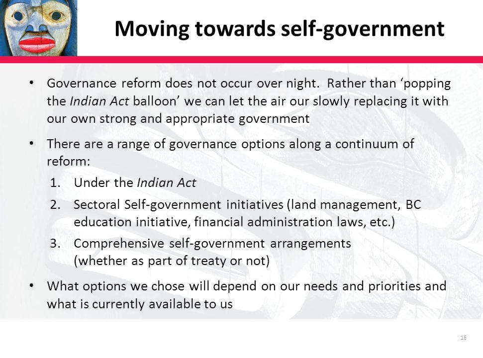 16 Moving towards self-government Governance reform does not occur over night.