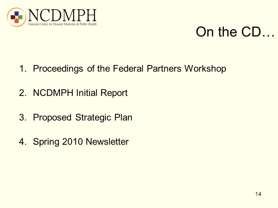 On the CD… 1.Proceedings of the Federal Partners Workshop 2.NCDMPH Initial Report 3.Proposed Strategic Plan 4.Spring 2010 Newsletter 14