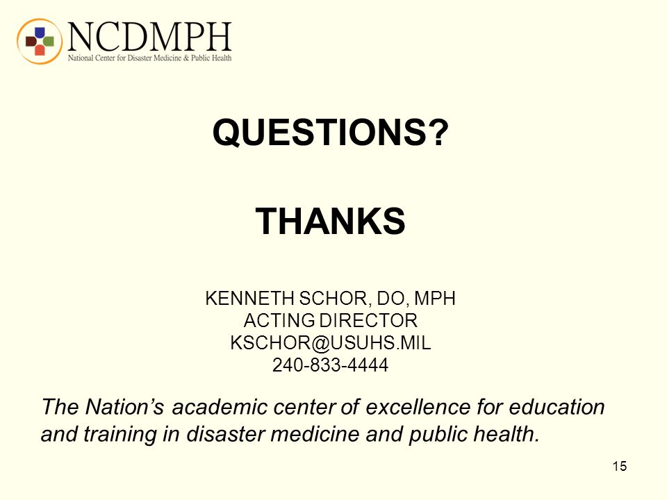 QUESTIONS? THANKS KENNETH SCHOR, DO, MPH ACTING DIRECTOR KSCHOR@USUHS.MIL 240-833-4444 The Nation's academic center of excellence for education and tr