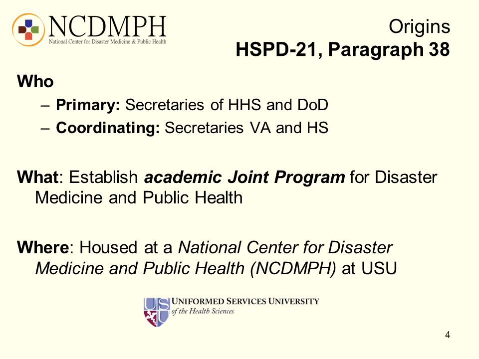 Origins HSPD-21, Paragraph 38 Who –Primary: Secretaries of HHS and DoD –Coordinating: Secretaries VA and HS What: Establish academic Joint Program for