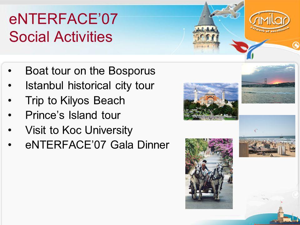 eNTERFACE'07 Social Activities Boat tour on the Bosporus Istanbul historical city tour Trip to Kilyos Beach Prince's Island tour Visit to Koc University eNTERFACE'07 Gala Dinner
