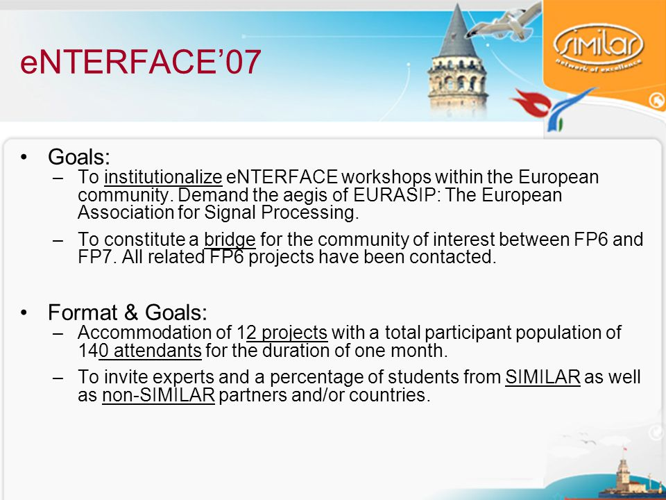 eNTERFACE'07 Goals: –To institutionalize eNTERFACE workshops within the European community.