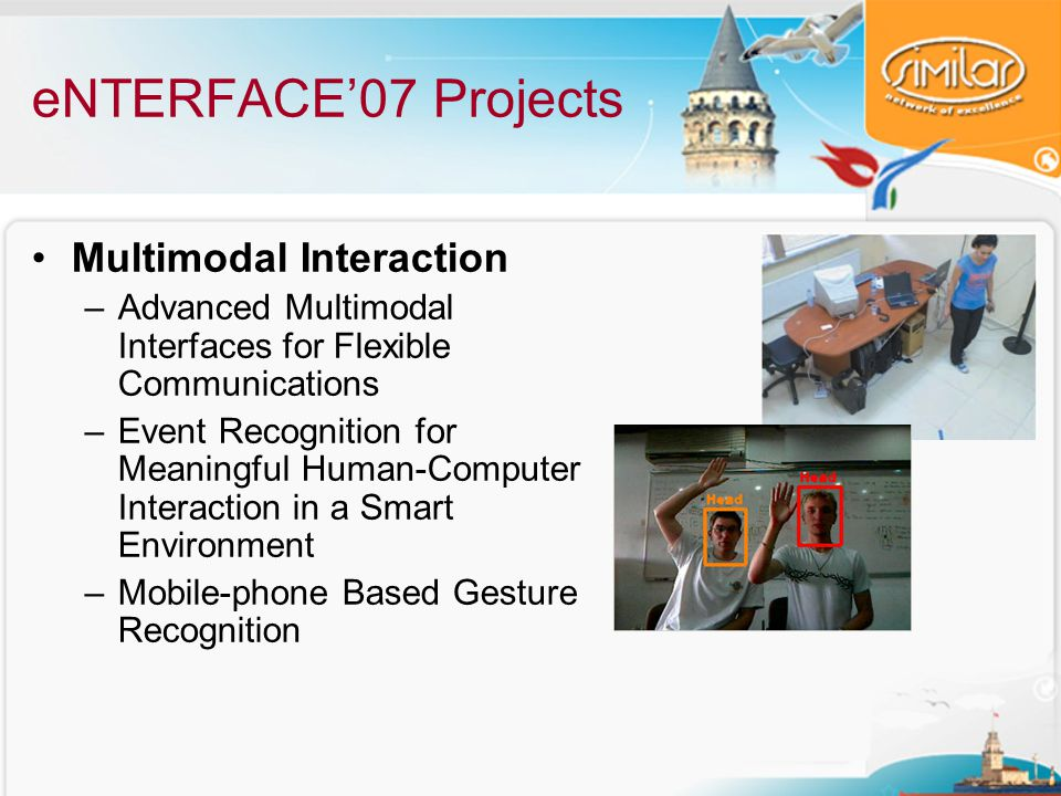 eNTERFACE'07 Projects Biometric Interfaces –3D Face Recognition Performance under Adversorial Conditions –Benchmark for Multimodal Biometric Authentication