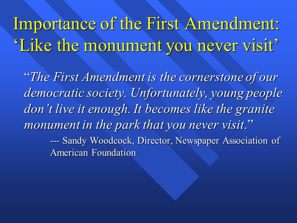 "Importance of the First Amendment: 'Like the monument you never visit' ""The First Amendment is the cornerstone of our democratic society. Unfortunatel"