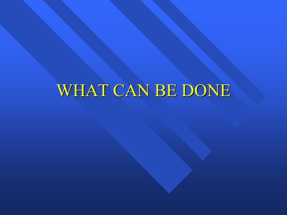 WHAT CAN BE DONE