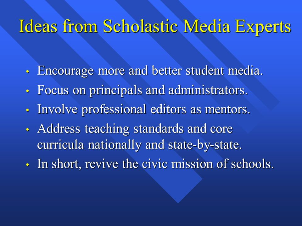 Ideas from Scholastic Media Experts Encourage more and better student media. Encourage more and better student media. Focus on principals and administ