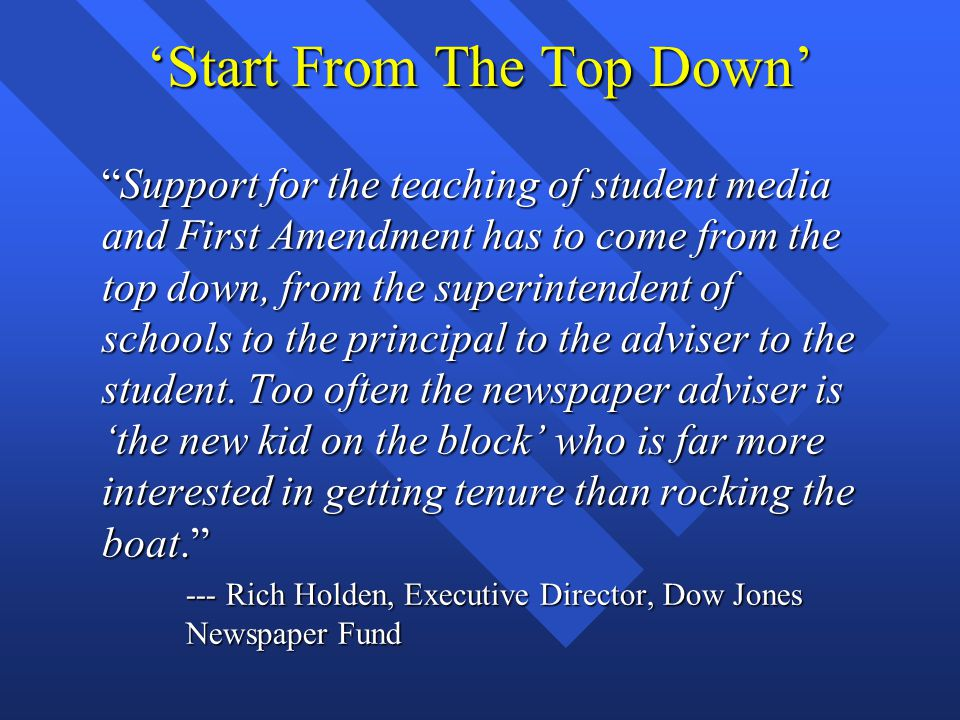'Start From The Top Down' Support for the teaching of student media and First Amendment has to come from the top down, from the superintendent of schools to the principal to the adviser to the student.