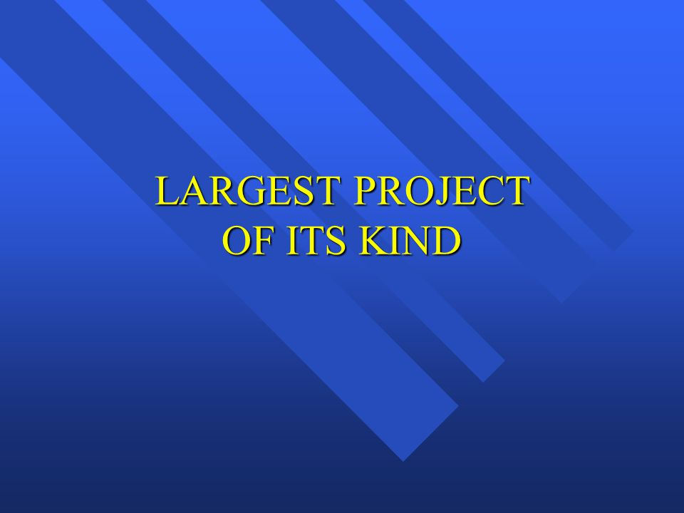 LARGEST PROJECT OF ITS KIND