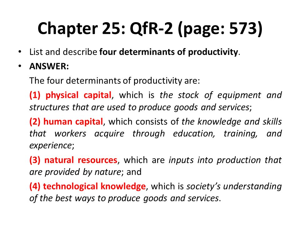 Chapter 25: QfR-2 (page: 573) List and describe four determinants of productivity. ANSWER: The four determinants of productivity are: (1) physical cap