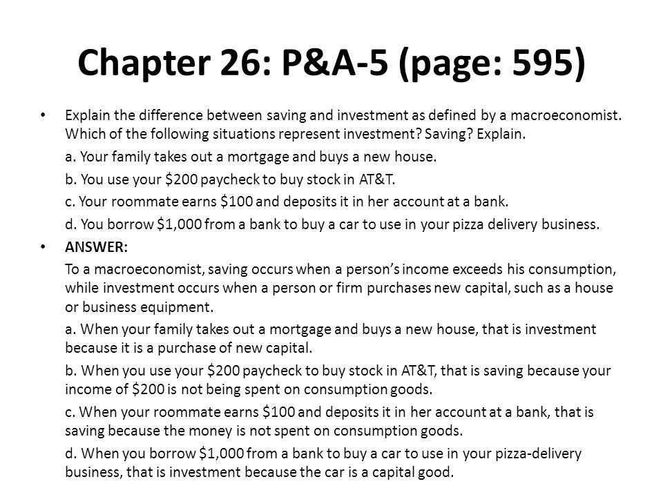 Chapter 26: P&A-5 (page: 595) Explain the difference between saving and investment as defined by a macroeconomist. Which of the following situations r