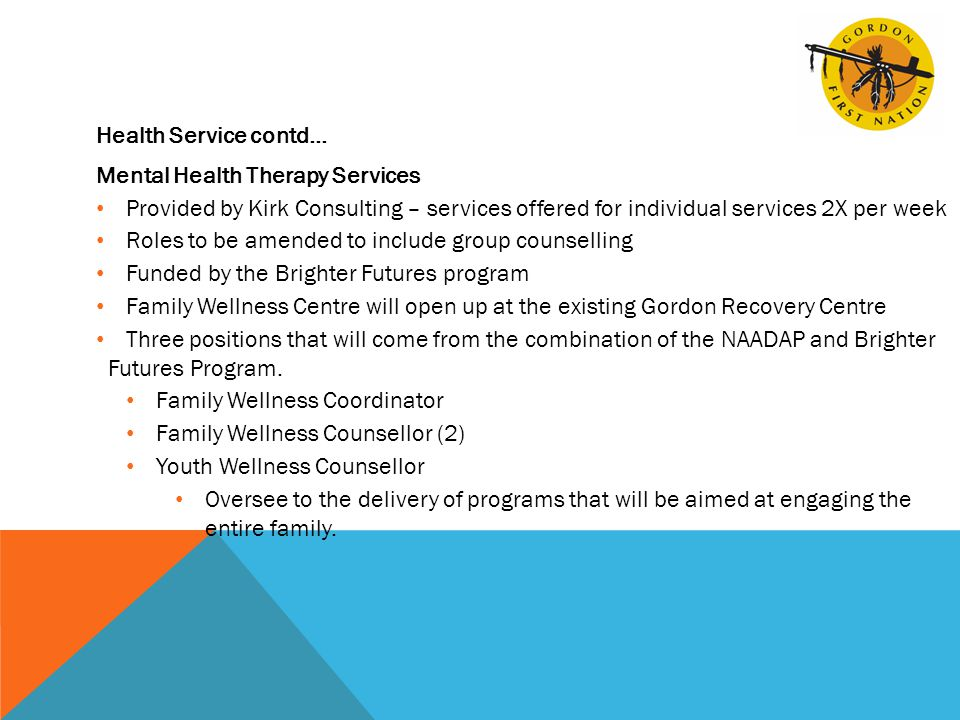 Health Service contd… Mental Health Therapy Services Provided by Kirk Consulting – services offered for individual services 2X per week Roles to be am