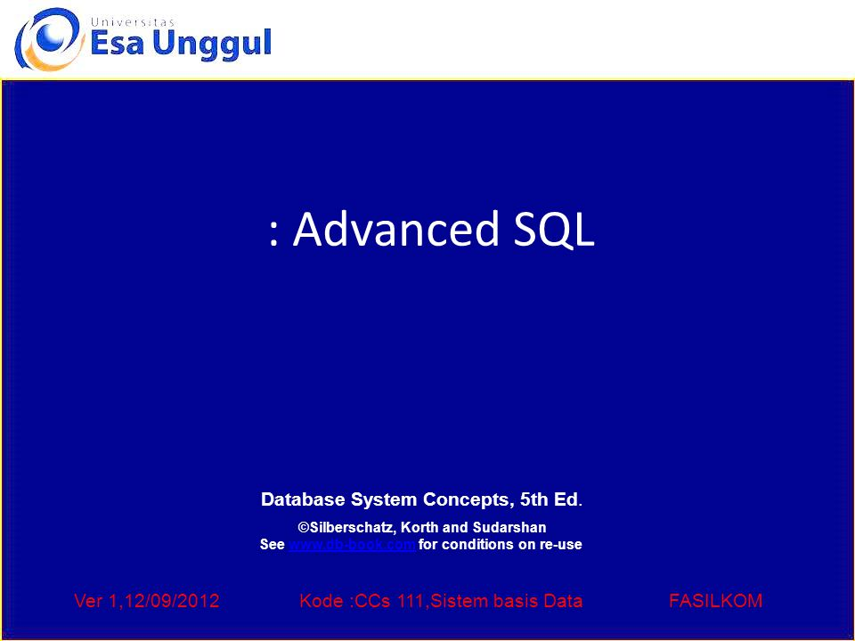 Ver 1,12/09/2012Kode :CCs 111,Sistem basis DataFASILKOM : Advanced SQL Database System Concepts, 5th Ed.