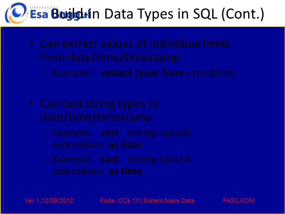 Ver 1,12/09/2012Kode :CCs 111,Sistem basis DataFASILKOM User-Defined Types create type construct in SQL creates user-defined type create type Dollars as numeric (12,2) final create domain construct in SQL-92 creates user- defined domain types create domain person_name char(20) not null Types and domains are similar.