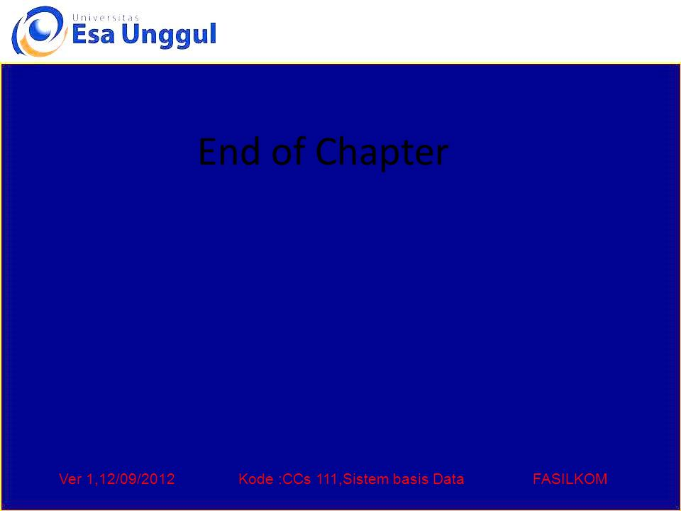 Ver 1,12/09/2012Kode :CCs 111,Sistem basis DataFASILKOM End of Chapter