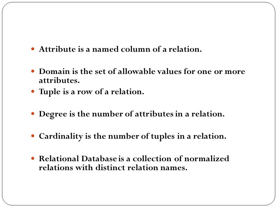 Attribute is a named column of a relation.