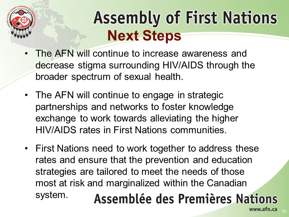 Next Steps The AFN will continue to increase awareness and decrease stigma surrounding HIV/AIDS through the broader spectrum of sexual health. The AFN