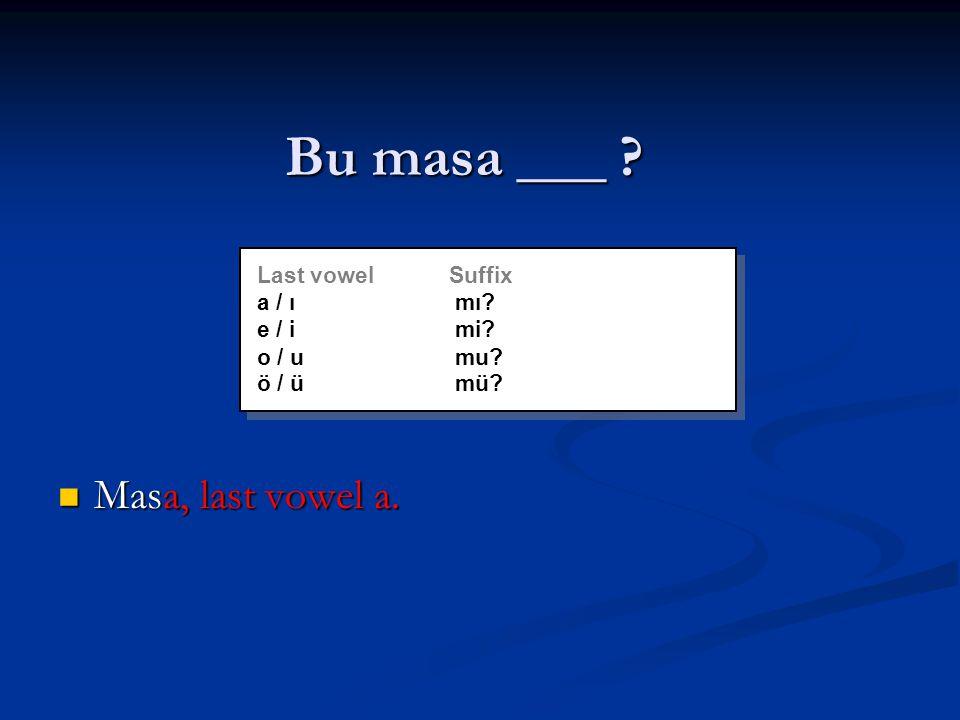 Bu masa ___ . Masa, last vowel a. Masa, last vowel a.