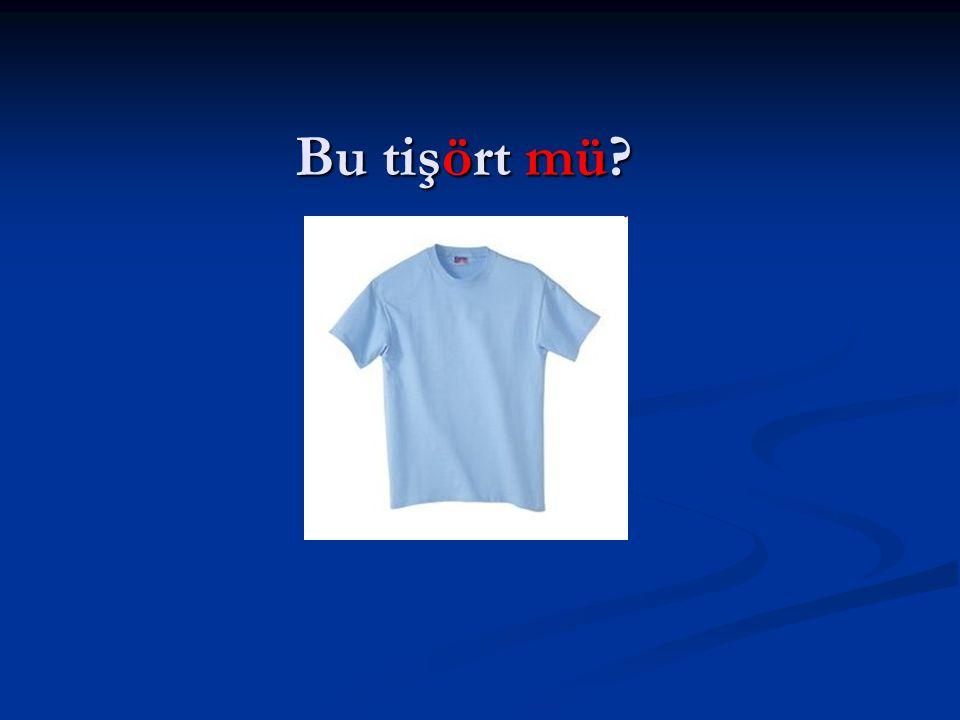 Bu tişört mü?