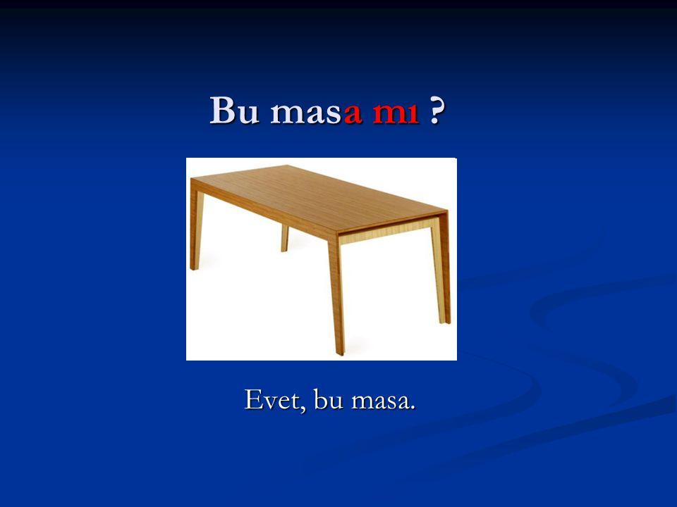 Bu masa mı ? Evet, bu masa.