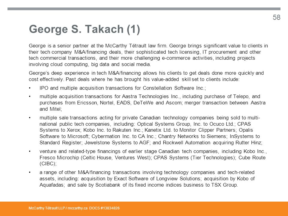 McCarthy Tétrault LLP / mccarthy.ca George S. Takach (1) George is a senior partner at the McCarthy Tétrault law firm. George brings significant value