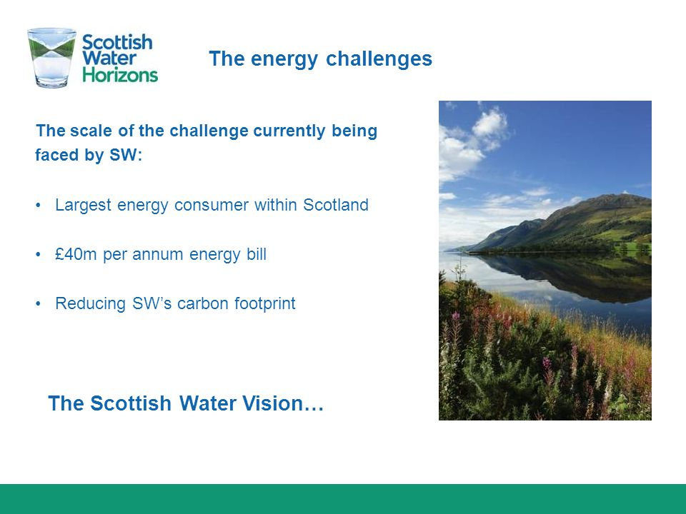 The energy challenges The scale of the challenge currently being faced by SW: Largest energy consumer within Scotland £40m per annum energy bill Reduc