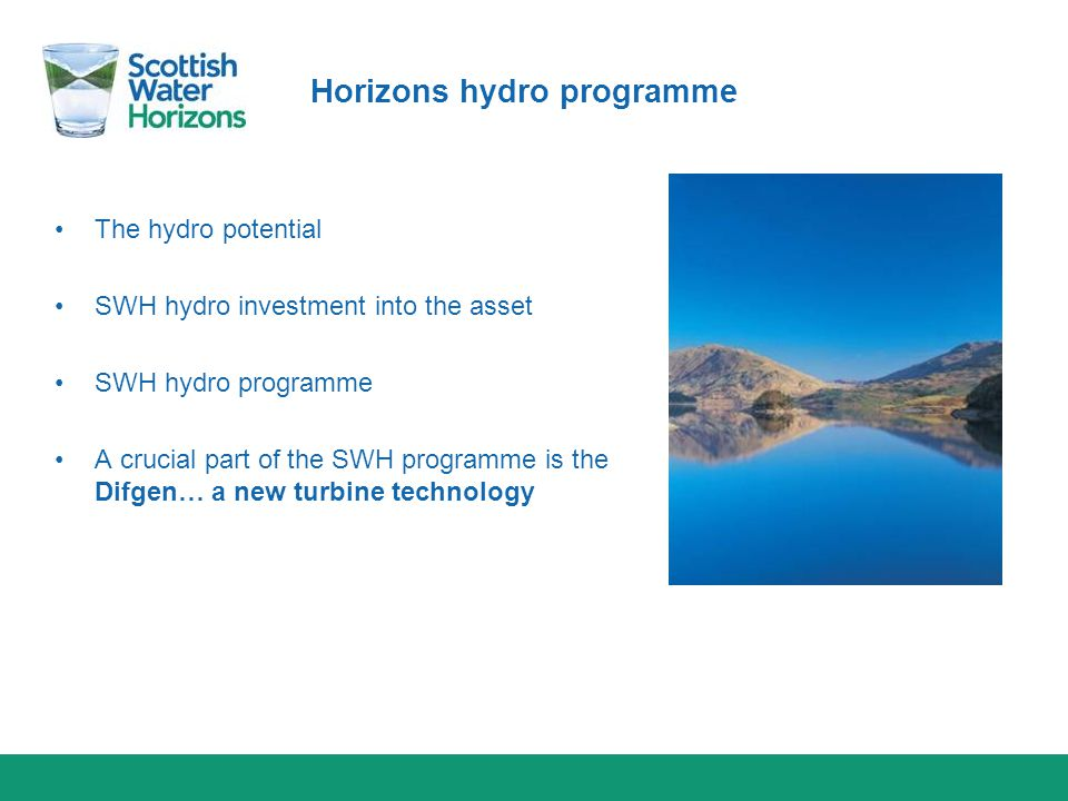 Horizons hydro programme The hydro potential SWH hydro investment into the asset SWH hydro programme A crucial part of the SWH programme is the Difgen