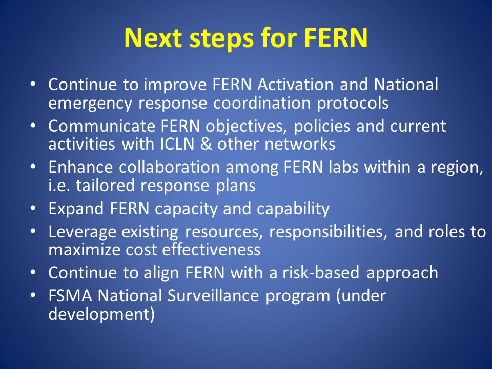 Next steps for FERN Continue to improve FERN Activation and National emergency response coordination protocols Communicate FERN objectives, policies a