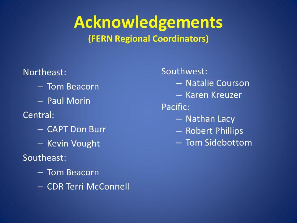 Northeast: – Tom Beacorn – Paul Morin Central: – CAPT Don Burr – Kevin Vought Southeast: – Tom Beacorn – CDR Terri McConnell Acknowledgements (FERN Re