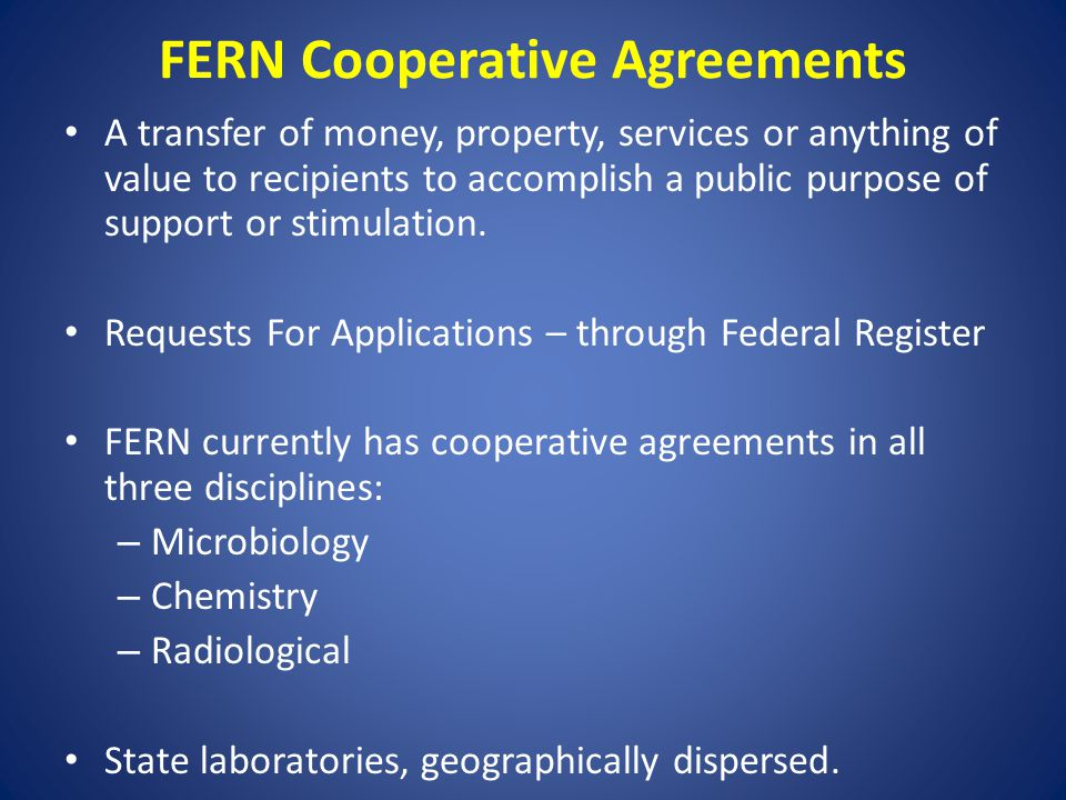 FERN Interaction with other National Laboratory Network Through the Integrated Consortium of Laboratory Networks (ICLN) Network Coordinating Group (NCG) DHS Chair Joint Leadership Council (JLC) (Assistant Secretary Level) DHS Chair Exec Sec DHS TE Technical Experts ERLN Environmental Laboratory Network NAHLN National Animal Health Laboratory NetworkFERN Food Emergency Response Network LRN Laboratory Response Network NPDN National Plant Diagnostic Network as outlined by MOA ICLN Organizational Structure