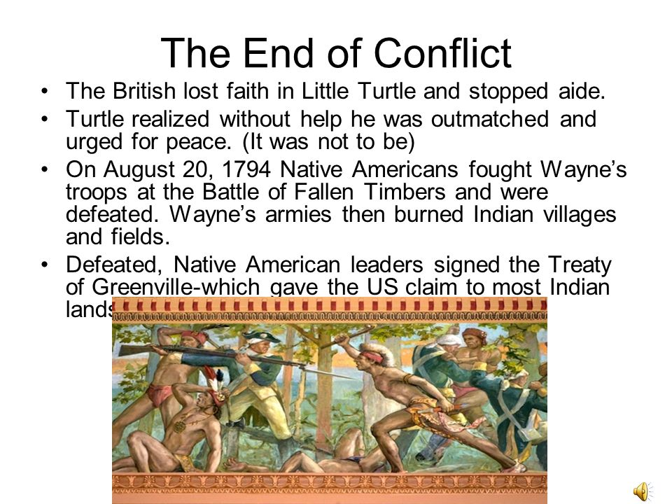 Little Turtle Frustrated by Native Americans actions, Washington gave General Anthony Wayne the task of fighting the Indians.