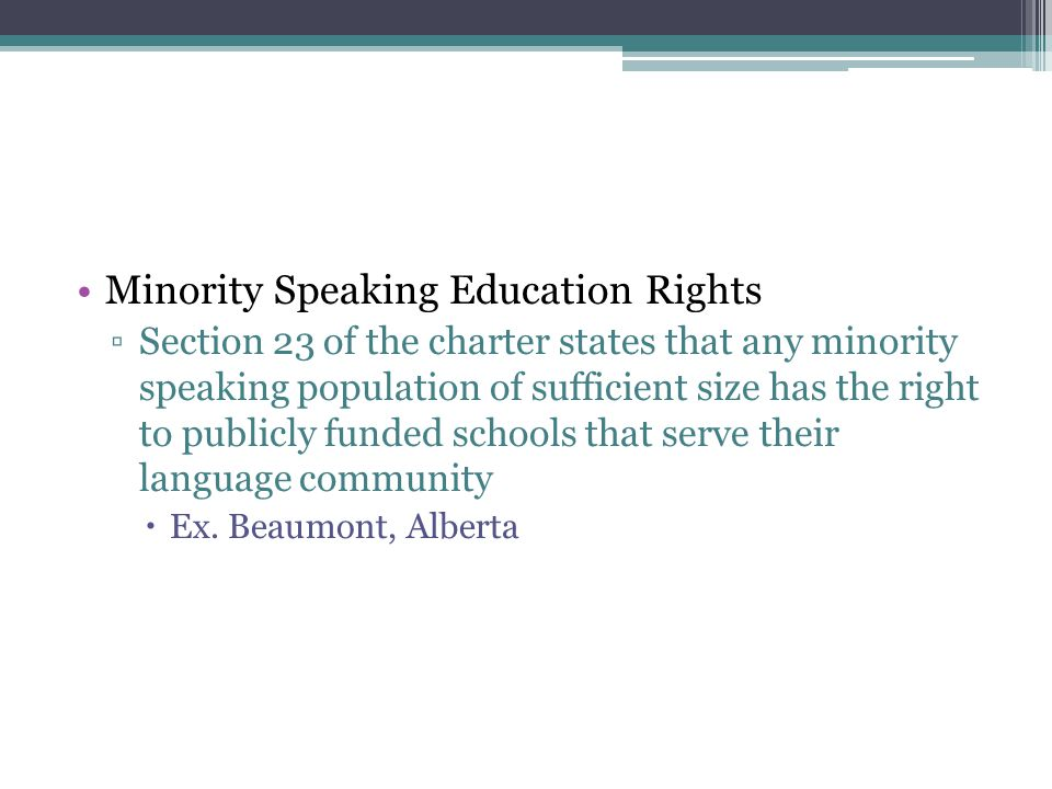 Minority Speaking Education Rights ▫Section 23 of the charter states that any minority speaking population of sufficient size has the right to publicl