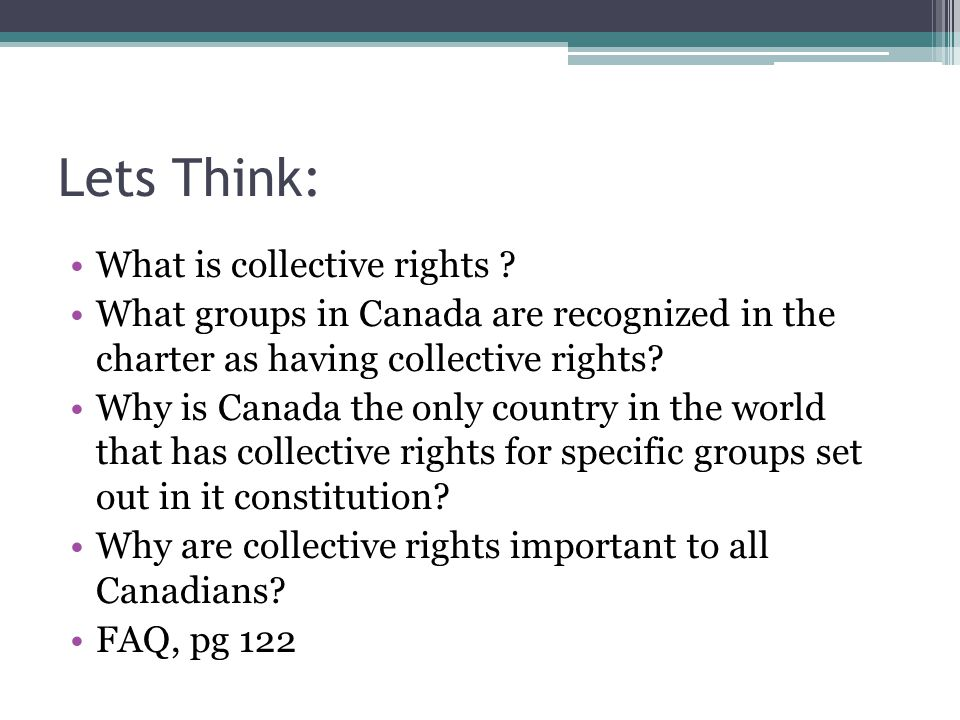 Lets Think: What is collective rights ? What groups in Canada are recognized in the charter as having collective rights? Why is Canada the only countr