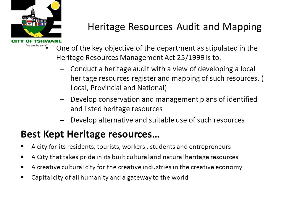 Heritage Resources Audit and Mapping One of the key objective of the department as stipulated in the Heritage Resources Management Act 25/1999 is to.