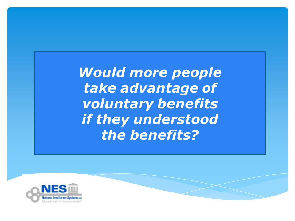Would more people take advantage of voluntary benefits if they understood the benefits