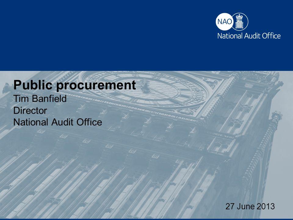 Public procurement Tim Banfield Director National Audit Office 27 June 2013