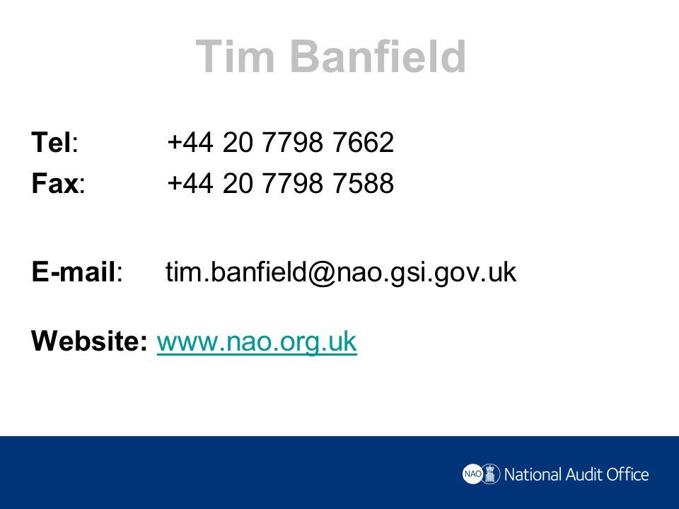 Tim Banfield Tel: +44 20 7798 7662 Fax: +44 20 7798 7588 E-mail:tim.banfield@nao.gsi.gov.uk Website: www.nao.org.ukwww.nao.org.uk