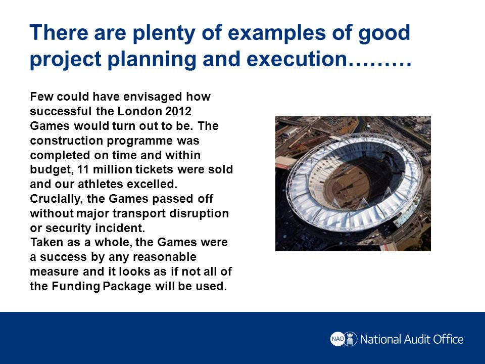 There are plenty of examples of good project planning and execution……… Few could have envisaged how successful the London 2012 Games would turn out to be.