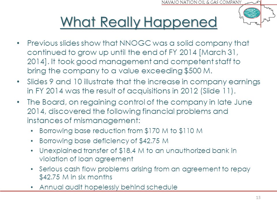 NAVAJO NATION OIL & GAS COMPANY What Really Happened Previous slides show that NNOGC was a solid company that continued to grow up until the end of FY 2014 [March 31, 2014].