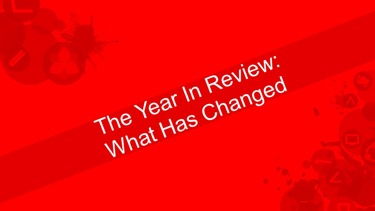 The Year In Review: What Has Changed
