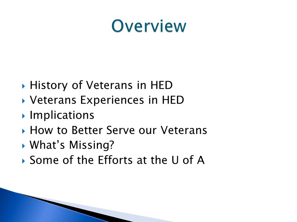  History of Veterans in HED  Veterans Experiences in HED  Implications  How to Better Serve our Veterans  What's Missing.