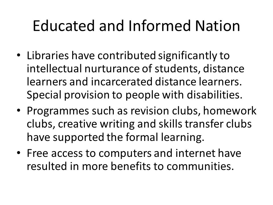 Educated and Informed Nation Libraries have contributed significantly to intellectual nurturance of students, distance learners and incarcerated dista