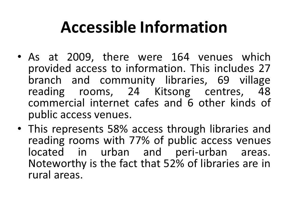 Accessible Information As at 2009, there were 164 venues which provided access to information. This includes 27 branch and community libraries, 69 vil
