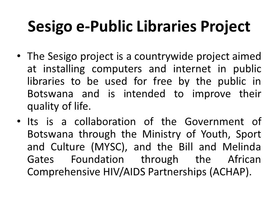 Sesigo e-Public Libraries Project The Sesigo project is a countrywide project aimed at installing computers and internet in public libraries to be use