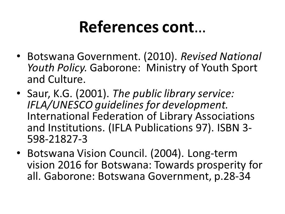 References cont… Botswana Government. (2010). Revised National Youth Policy. Gaborone: Ministry of Youth Sport and Culture. Saur, K.G. (2001). The pub